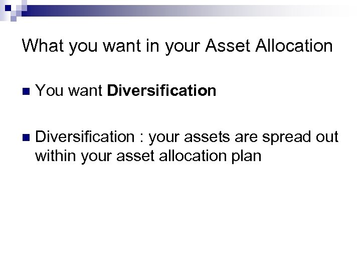 What you want in your Asset Allocation n You want Diversification n Diversification :