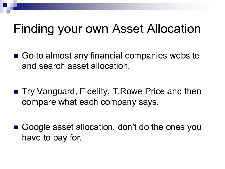 Finding your own Asset Allocation n Go to almost any financial companies website and