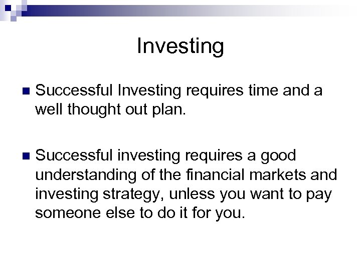 Investing n Successful Investing requires time and a well thought out plan. n Successful