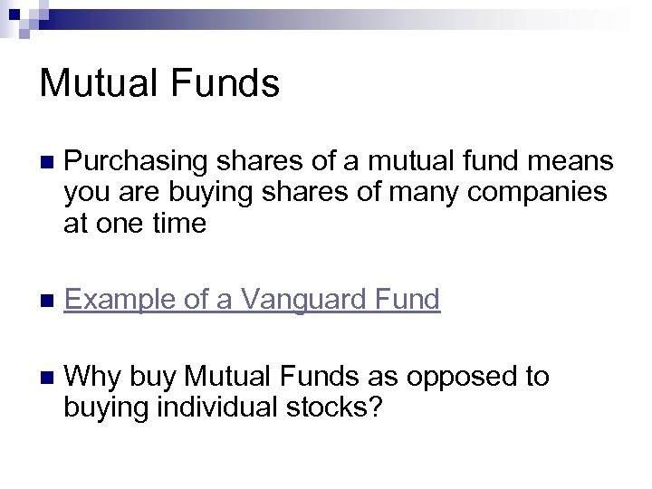 Mutual Funds n Purchasing shares of a mutual fund means you are buying shares