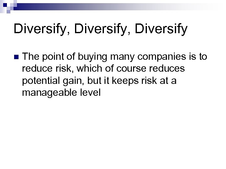 Diversify, Diversify n The point of buying many companies is to reduce risk, which