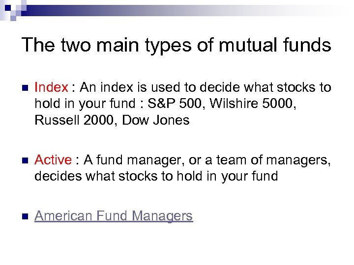 The two main types of mutual funds n Index : An index is used