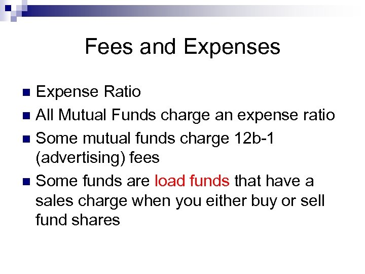 Fees and Expenses Expense Ratio n All Mutual Funds charge an expense ratio n