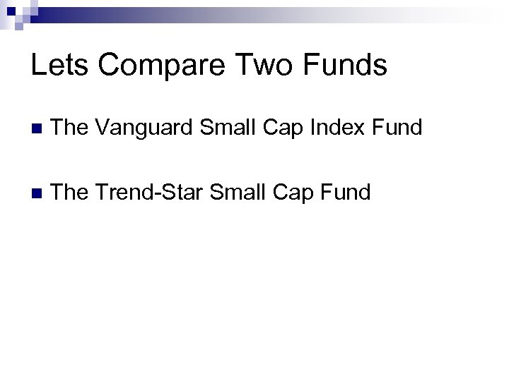 Lets Compare Two Funds n The Vanguard Small Cap Index Fund n The Trend-Star