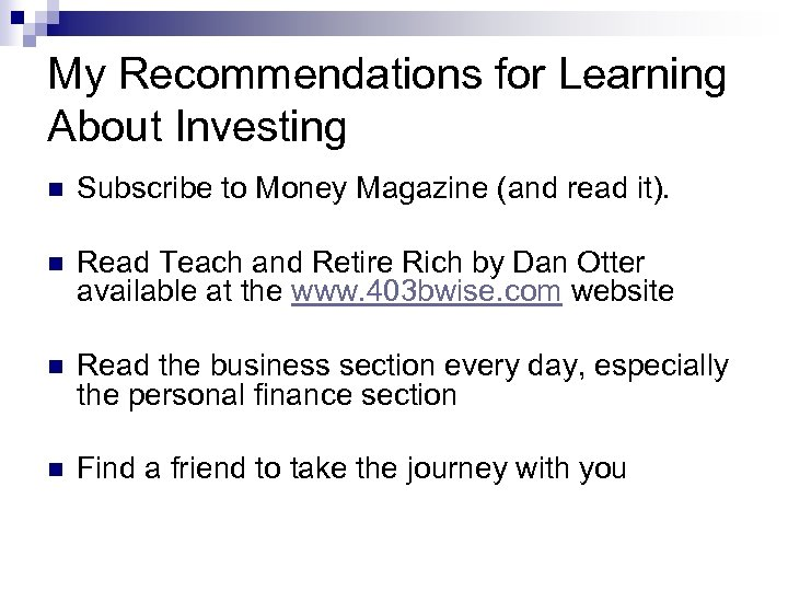 My Recommendations for Learning About Investing n Subscribe to Money Magazine (and read it).