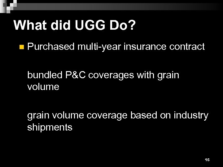 What did UGG Do? n Purchased multi-year insurance contract bundled P&C coverages with grain