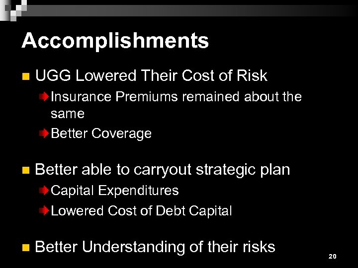 Accomplishments n UGG Lowered Their Cost of Risk Insurance Premiums remained about the same