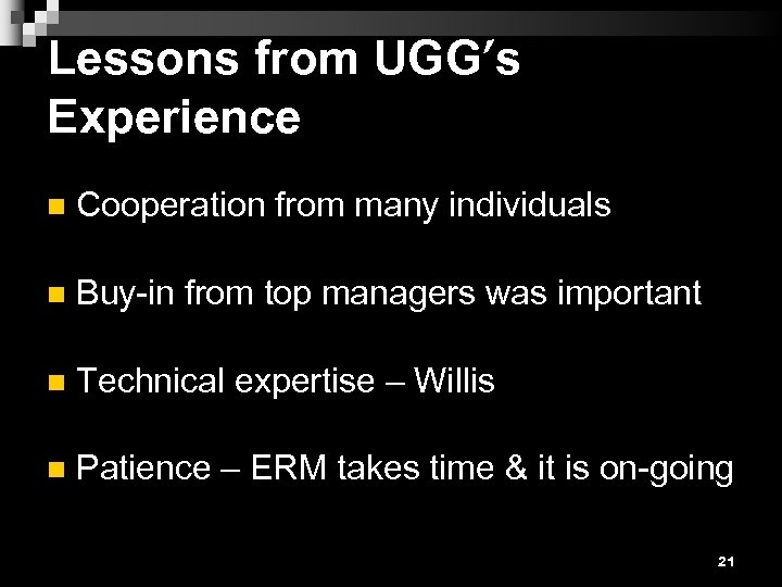 Lessons from UGG's Experience n Cooperation from many individuals n Buy-in from top managers