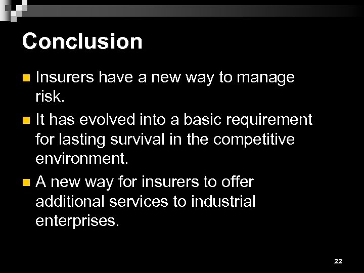 Conclusion Insurers have a new way to manage risk. n It has evolved into