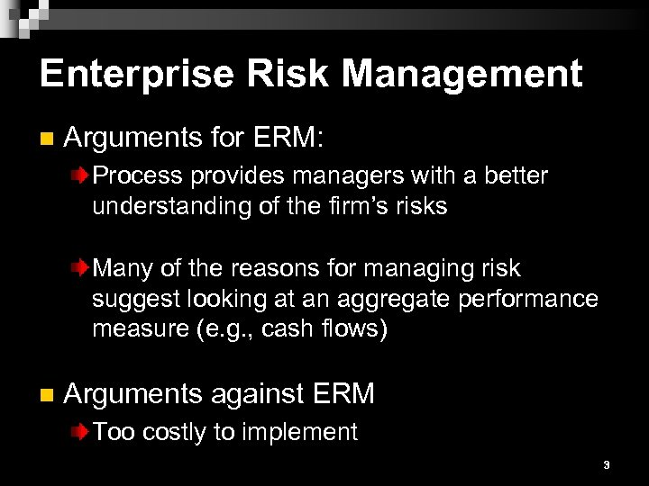Enterprise Risk Management n Arguments for ERM: Process provides managers with a better understanding