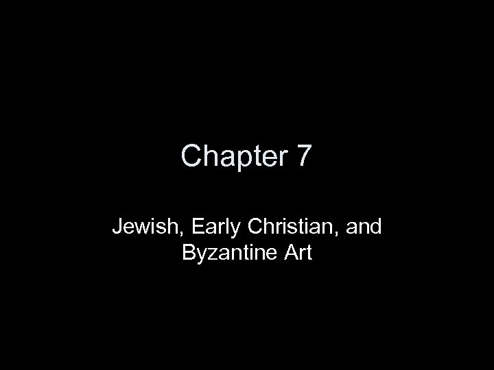 Chapter 7 Jewish, Early Christian, and Byzantine Art