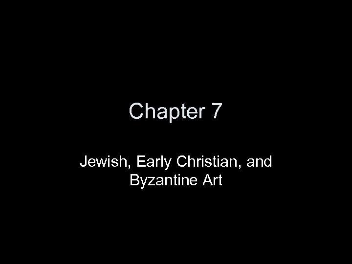 Chapter 7 Jewish, Early Christian, and Byzantine Art