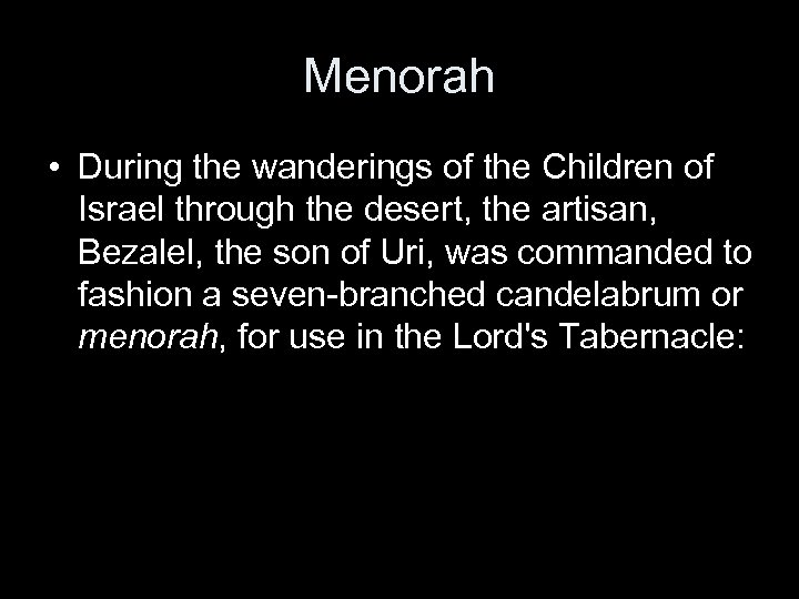 Menorah • During the wanderings of the Children of Israel through the desert, the
