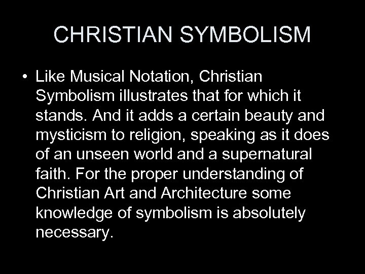CHRISTIAN SYMBOLISM • Like Musical Notation, Christian Symbolism illustrates that for which it stands.