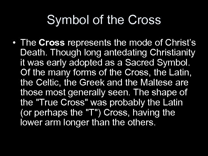 Symbol of the Cross • The Cross represents the mode of Christ's Death. Though