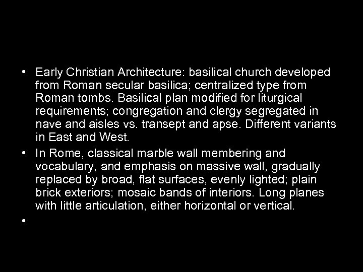 • Early Christian Architecture: basilical church developed from Roman secular basilica; centralized type