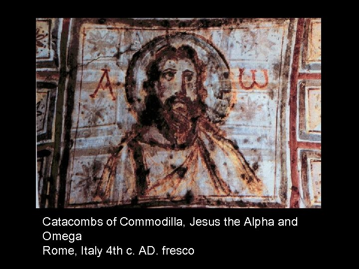 Catacombs of Commodilla, Jesus the Alpha and Omega Rome, Italy 4 th c. AD.