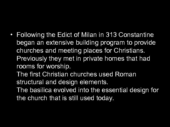 • Following the Edict of Milan in 313 Constantine began an extensive building