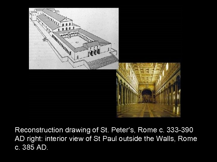 Reconstruction drawing of St. Peter's, Rome c. 333 -390 AD right: interior view of