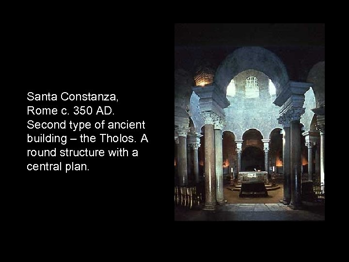 Santa Constanza, Rome c. 350 AD. Second type of ancient building – the Tholos.