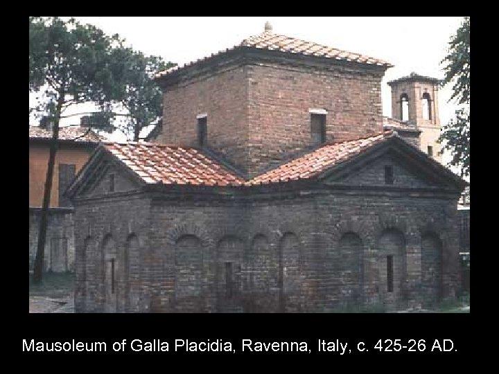 Mausoleum of Galla Placidia, Ravenna, Italy, c. 425 -26 AD.