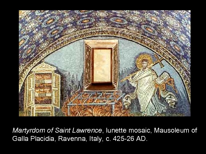 Martyrdom of Saint Lawrence, lunette mosaic, Mausoleum of Galla Placidia, Ravenna, Italy, c. 425