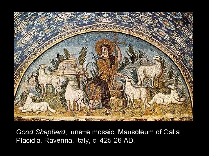 Good Shepherd, lunette mosaic, Mausoleum of Galla Placidia, Ravenna, Italy, c. 425 -26 AD.