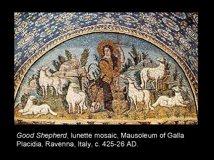 Good Shepherd, lunette mosaic, Mausoleum of Galla Placidia, Ravenna, Italy, c. 425 -26 AD.