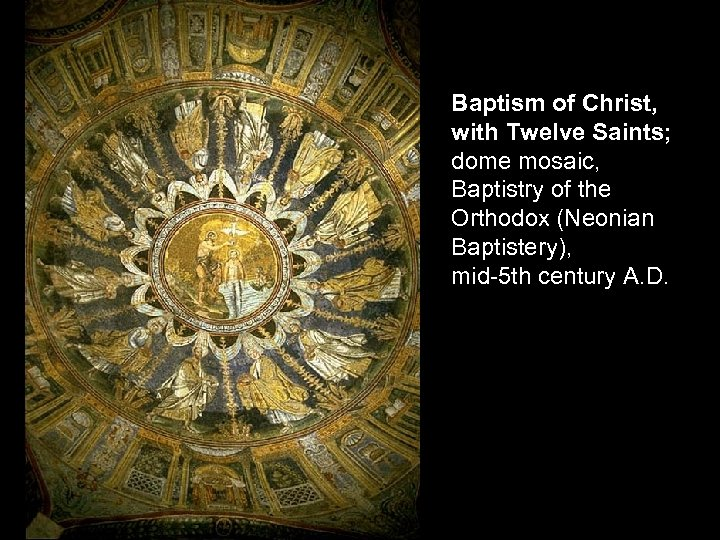 Baptism of Christ, with Twelve Saints; dome mosaic, Baptistry of the Orthodox (Neonian Baptistery),