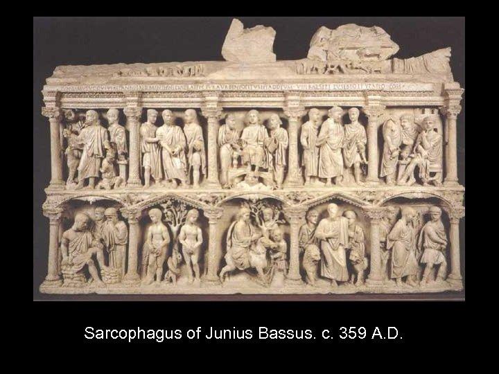 Sarcophagus of Junius Bassus. c. 359 A. D.