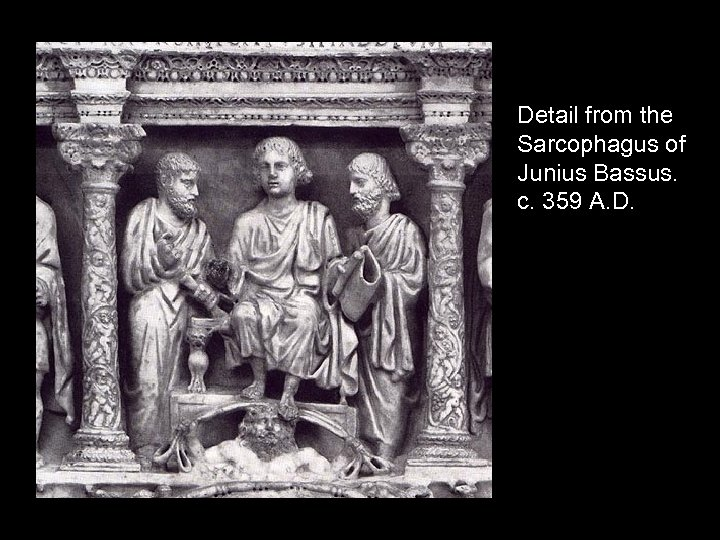 Detail from the Sarcophagus of Junius Bassus. c. 359 A. D.