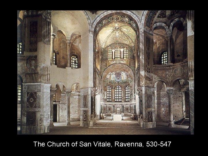 The Church of San Vitale, Ravenna, 530 -547