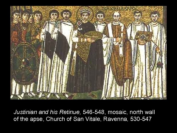 Justinian and his Retinue, 546 -548, mosaic, north wall of the apse, Church of