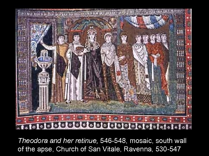 Theodora and her retinue, 546 -548, mosaic, south wall of the apse, Church of