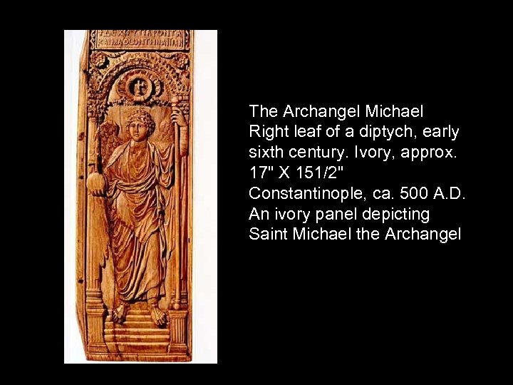 The Archangel Michael Right leaf of a diptych, early sixth century. Ivory, approx. 17