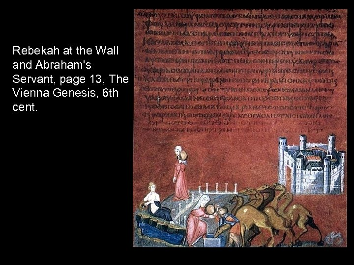 Rebekah at the Wall and Abraham's Servant, page 13, The Vienna Genesis, 6 th