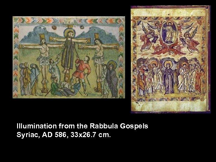 Illumination from the Rabbula Gospels Syriac, AD 586, 33 x 26. 7 cm.