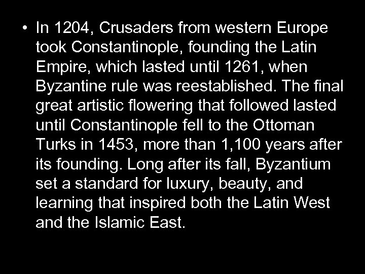 • In 1204, Crusaders from western Europe took Constantinople, founding the Latin Empire,