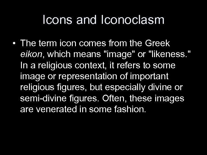 Icons and Iconoclasm • The term icon comes from the Greek eikon, which means
