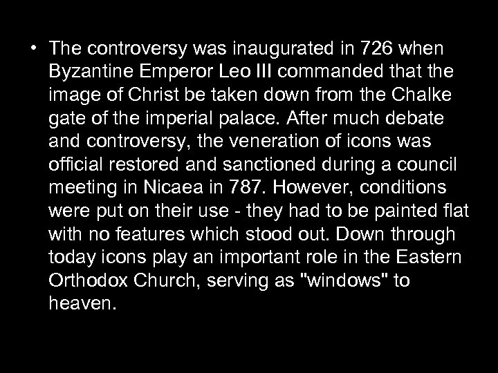 • The controversy was inaugurated in 726 when Byzantine Emperor Leo III commanded