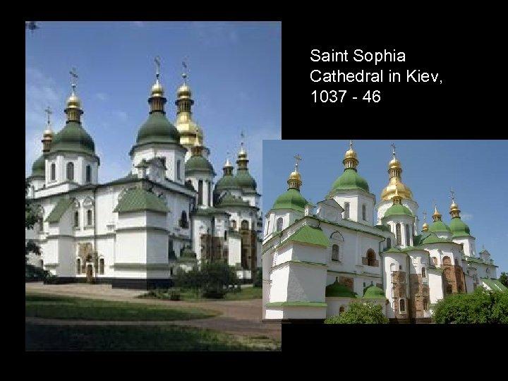 Saint Sophia Cathedral in Kiev, 1037 - 46