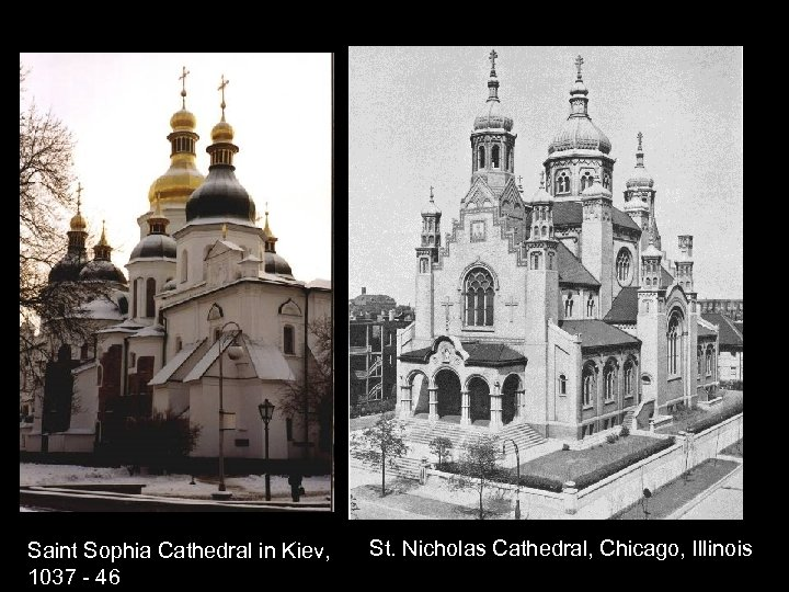 Saint Sophia Cathedral in Kiev, 1037 - 46 St. Nicholas Cathedral, Chicago, Illinois