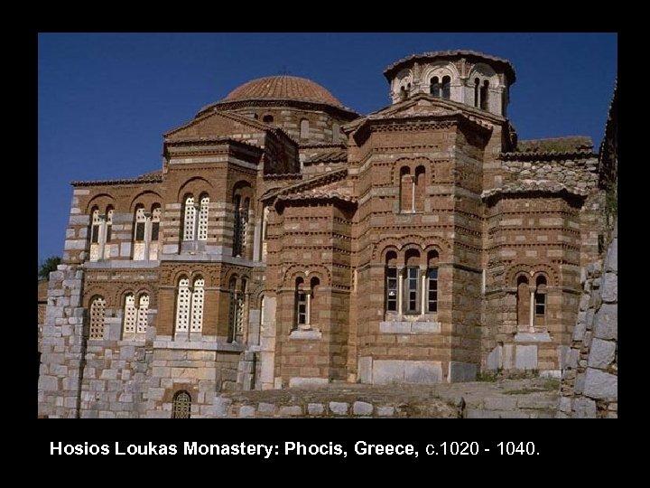 Hosios Loukas Monastery: Phocis, Greece, c. 1020 - 1040.