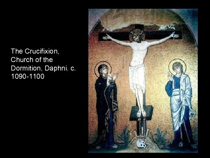 The Crucifixion, Church of the Dormition, Daphni. c. 1090 -1100