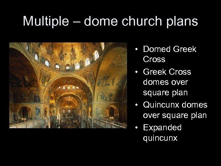Multiple – dome church plans • Domed Greek Cross • Greek Cross domes over