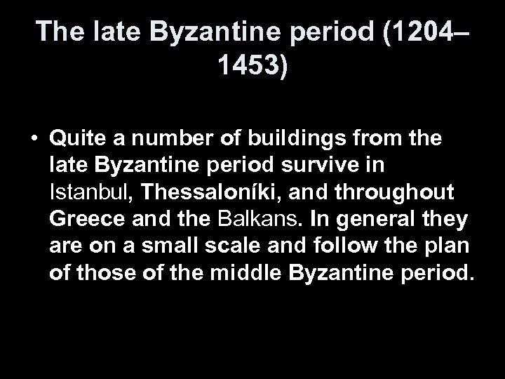 The late Byzantine period (1204– 1453) • Quite a number of buildings from the