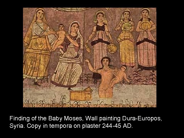 Finding of the Baby Moses, Wall painting Dura-Europos, Syria. Copy in tempora on plaster