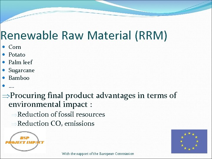 Renewable Raw Material (RRM) Corn Potato Palm leef Sugarcane Bamboo …. ÞProcuring final product