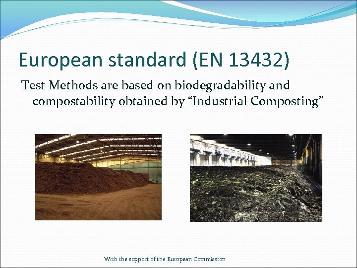 European standard (EN 13432) Test Methods are based on biodegradability and compostability obtained by