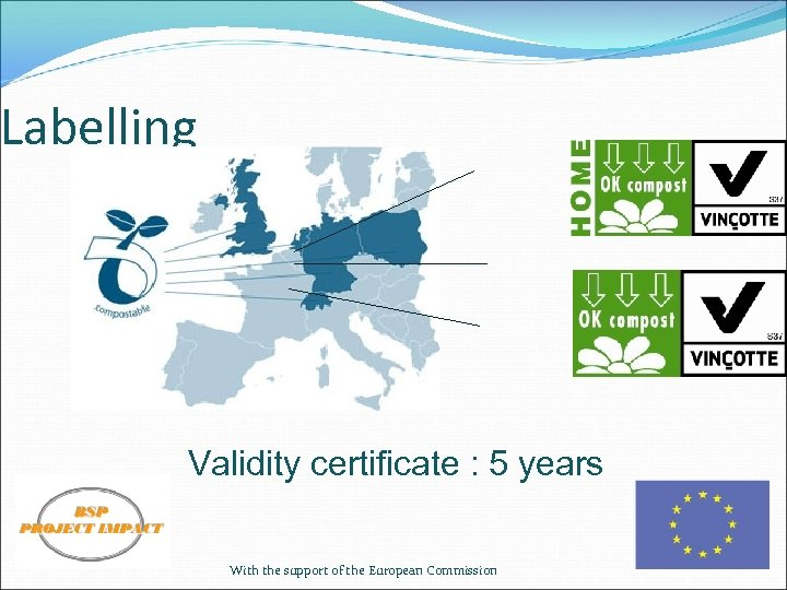 Labelling Validity certificate : 5 years With the support of the European Commission